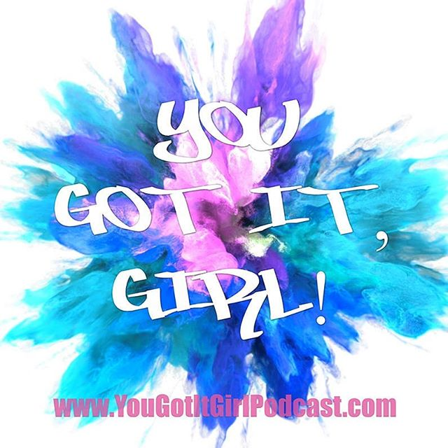 In case you didn't know – You Got It, Girl!  Girl talk fun with inspiring and empowered women + self-care & wellness tips!